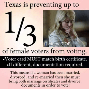 rsbenedict:  theliberaltony:  poorrichardjr:  lollipopcrumbs:  A drivers license should be all anyone needs. If they actually wanted us to vote they'd make it easy enough for everyone. #WeThePeople  This is just wrong.   That would be because a Republican has not won the women vote in a Presidential election since 1992  Update:  The Fifth Circuit Court of Appeals says Texas voter ID law violates the Voting Rights Act   : Texas is preventing up to  1/3  f Meme GOP  of female voters from voting.  •Voter card MUST match birth certificate.  •If different, documentation required.  This means if a woman has been married,  divorced, and re-married then she must  bring both marriage certificates and divorce  documents in order to vote! rsbenedict:  theliberaltony:  poorrichardjr:  lollipopcrumbs:  A drivers license should be all anyone needs. If they actually wanted us to vote they'd make it easy enough for everyone. #WeThePeople  This is just wrong.   That would be because a Republican has not won the women vote in a Presidential election since 1992  Update:  The Fifth Circuit Court of Appeals says Texas voter ID law violates the Voting Rights Act