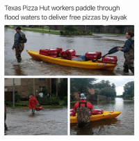 Funny, News, and Pizza: Texas Pizza Hut workers paddle through  flood waters to deliver free pizzas by kayak I only post good news here in the morning, on @tanksgoodnews I post goodnewsonly all day, everyday