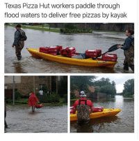 Pizza, Pizza Hut, and Free: Texas Pizza Hut workers paddle through  flood waters to deliver free pizzas by kayak Not all heroes wear capes 🍕