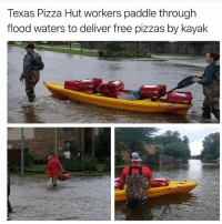 Af, Pizza, and Pizza Hut: Texas Pizza Hut workers paddle through  flood waters to deliver free pizzas by kayak @tanksgoodnews is heartwarming AF