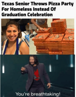 Homeless, Party, and Pizza: Texas Senior Throws Pizza Party  For Homeless Instead Of  Graduation Celebration  You're breathtaking! Need more people like her