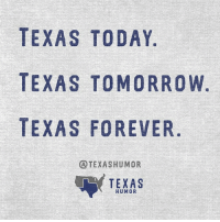All day, every day, eight days a week.: TEXAS TODAY  TEXAS TOMORROW  TEXAS FOREVER  ATEXAS HUMOR  TEXAS  HUMOR All day, every day, eight days a week.