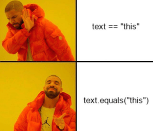 "Java be like…: text == ""this""  text.equals(""this"") Java be like…"