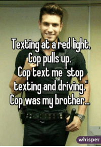 Driving Memes: Texting at red ight  Cop pulls up  op text me stop  texting and driving  Hop Was mu brother  whisper