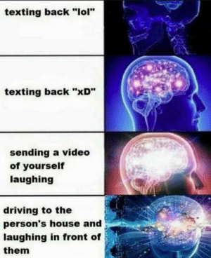 "Driving, Lol, and Texting: texting back ""lol""  texting back ""xD""  sending a video  of yourself  laughing  driving to the  person's house and  laughing in front of  them 😂🤣🤣😂😂😂😂🤣🤣🤣🤣😂"