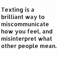 🤔 But we aint gon' learn tho 😫: Texting is a  brilliant way to  miscommunicate  how you feel, and  misinterpret what  other people mean. 🤔 But we aint gon' learn tho 😫