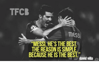 "Barcelona, Memes, and FC Barcelona: TFCB  MESS  ""MESSI HE'S THE BEST  THE REASON ISSIMPLE  BECAUSE HEIS THE BEST  david Villa Brothers 🔥😍  Credits The Fc Barçelona"