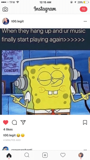 @stargirllust: TFW  12:15 AM  Instagram  t00.legit  When they hang up and ur musi  finally start playing againx  BoTToM  CONCERT  4 likes  too.legit  4 MINUTES AGO @stargirllust