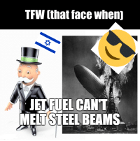Tfw, Epic, and Steel: TFW (that face when]  JET FUEL CANT  MEIT STEEL BEAMS