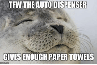 Tfw, Time, and Advice Animals: TFW THE AUTO DISPENSER  GIVES  ENOUGH PAPER TOWELS I don't like wasting time to dry my hands