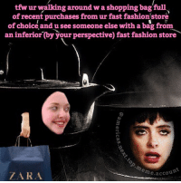 follow my super kewl fashion meme account @americas.next.top.meme.account: tfw ur walking around w a shopping bag full  of recent purchases from ur fast fashion store  of choice and u see someone else with a bag from  an inferior (by your perspective fast fashion store  accoun  ZARA follow my super kewl fashion meme account @americas.next.top.meme.account