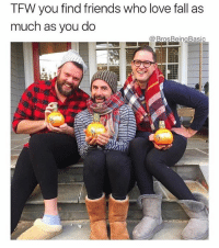 Fall, Friends, and Love: TFW you find friends who love fall as  much as you do  @BrosBeingBasic If you're not following @brosbeingbasic, you're not living your best fall 🍁😭