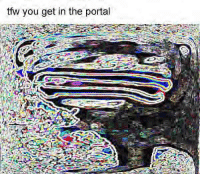 Future, Tfw, and Portal: tfw you get in the portal