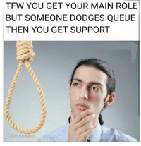 Anime, Asian, and Memes: TFW YOU GET YOUR MAIN ROLE  BUT SOMEONE DODGES QUEUE  THEN YOU GET SUPPORT  Lolmemesop That feeling when... 🤔 leagueoflegends leagueoflegend leagueoflegendsmemes leaguevines lolfam3 games riotgames asian drawing art artwork gamer gaming manga anime videogames lolfam1
