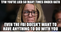 Fbi, Tfw, and Ford: TFW YOUVE LIED SO MANY TIMES UNDER OATH  EVEN THE FBI DOESNT WANT TO  HAVE ANYTHING TO DO WITH YOU
