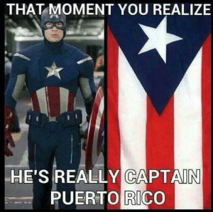 True that: THẠT MOMENT YOU REALIZE  HE'S REALLY CAPTAIN  PUERTO RICO True that