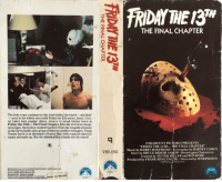 "horror film: TH  THE FINAL CHAPTER  The body count continues in this vivid thriller, the fourth-and final?  -story in the widely successful Friday the 13th series. Jason, Crys-  tal Lake's least popular citizen, returrs to wreak further havoc in  Friday the 13th-The Final Chapter. After his revival in a hospi  tal morgue, the hockey-masked murderer fixes his vengeful attention  on the Jarvis family and a group of hitherto carefree teenagers. Young  Tommy Jarvis is an aficionado of horror film s with a special talent for  masks and make-up. Has the diabolical Jason finally met his match?  PARAMOUNT PICTURES PRESENTS  ""FRIDAY THE 13TH-THE FINAL CHAPTER  Music by HARRY MANFREDIN $creenplay by BARNEY COHEN  Story by BRUCE HIDEMI SAKoW. Based upon Characters  Created by VICTOR MILLER and RON KURZ  Produced by FRANK MANCUSOJR. Directed by JOSEPH ZITO  VHS 1765  1984 Par  Pictures Corp  Q Registered service mark of the National Captioning Institute. Used with permi sion  VHS Hi-Fi playback requires VHS Hi-FI VCR  Beta Hi-Fi playback requires Beta Hi-FI VCR  5555 Meirose Ave., Hollywood, CA 90038  Printed in U.S.A. Licensed for Sale Only in U.S and Canada  TM and 193 Paramount Pictures Corp. All Rights Reserved"
