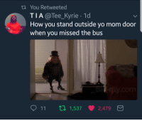 <p>Leper-can I get a ride? (via /r/BlackPeopleTwitter)</p>: th You Retweeted  TIA@Tee_Kyrie 1d  How you stand outside yo mom door  when you missed the bus  11  1,537  2,479 <p>Leper-can I get a ride? (via /r/BlackPeopleTwitter)</p>