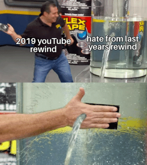 Basically youTube rn: Thaiss  Compi  NTOH BOND BEAL REPAIR  BLACK  Instantly Stops Leaks!  LEX  APE  hate from last  years rewind  GRUBBEREO  RDORITAPE  2019 youTube  rewind  ONO SEAL REPAIR  BLACK Basically youTube rn