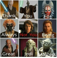 Thank you: Than  ou  For  Always Not You  o u  Being  Greatl Jedi Thank you