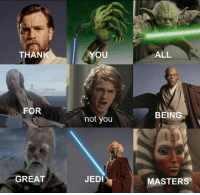 """Unlucky Anakin  Posted by Scottie Greeley in """"Just Jedi Memes"""": THAN  YOU  ALL  FOR  BEING  not you  JEDI  MASTERS  GREAT Unlucky Anakin  Posted by Scottie Greeley in """"Just Jedi Memes"""""""