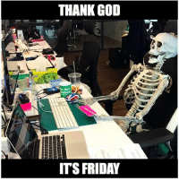WHEN ITS FINALLY FRIDAY...BUT STILL NEED TO OT: THANK GOD  Do Not  ITS FRIDAY WHEN ITS FINALLY FRIDAY...BUT STILL NEED TO OT