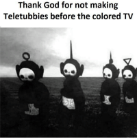 Black and White: Thank God for not making  Teletubbies before the colored TV