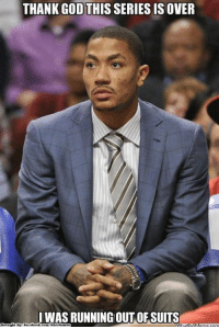 D-Rose Running Out of Suits? Credit: Boston Celtics Memes  http://whatdoumeme.com/meme/z5f3fy: THANK GOD THIS SERIES ISOVER  I WAS RUNNING OUT OF SUITS D-Rose Running Out of Suits? Credit: Boston Celtics Memes  http://whatdoumeme.com/meme/z5f3fy