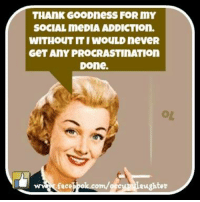 Social Media Meme: THANK GOODnesS FOR mY  SOCIAL meDIA ADDICTIon.  WITHOUT IT WOULD neveR  GeT ANY PROCRASTINATIOn  Done.  com/gsevi aughter  face