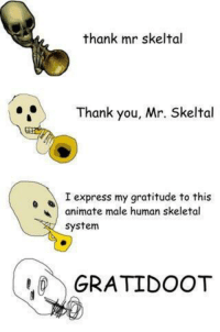 Thank You, Human, and Skeletal System: thank mr skeltal  Thank you, Mr. Skeltal  Iexpress my gratitude to this  animate male human skeletal  system  GRATIDOOT 1 reblog = 1 thank