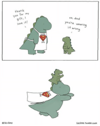 Good night to all: thank  ou or  my  gift,  love it!  liz climo  SUPER  DAD  no, dad  you're wearing  it  wrong  lizclimo. tumblr.com Good night to all