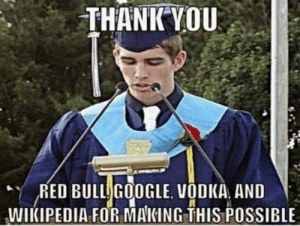 bull: THANK VOU  RED BULL GOOGLE, VODKA, AND  WIKIPEDIA FOR MAKING THIS POSSIBLE