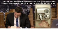 "Target, youtube.com, and Thank You: THANK YOU, BATHROOM HAND DRYERS, FOR BOTH DRYING MY.  HANDS, AND MAKING ME LOOK LIKE I'M DEVISING AN EVIL PLAN  <p>Jimmy took some time to thank <a href=""https://www.youtube.com/watch?v=rurcoO9sRvQ"" target=""_blank"">all the evil masterminds in the bathroom. </a></p>"