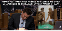 "<h2><a href=""https://www.youtube.com/watch?v=k6NwyKdczW8"" target=""_blank"">Check out more of Jimmy's Thank You Notes! </a></h2>: THANK YOU, FAMILY POOL PARTIES, FOR LETTING ME KNOW  WHAT IT'S LIKE TO TAKE A BATH WITH MY FATHER-IN-LAW  FALLONTONIGHT <h2><a href=""https://www.youtube.com/watch?v=k6NwyKdczW8"" target=""_blank"">Check out more of Jimmy's Thank You Notes! </a></h2>"
