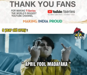 Subscribe To Pewdiepie.. M-100M: THANK YOU FANS  FOR MAKING T-Series  THE WORLD'S  YOUTUBE CHANNEL  BCcriEsT YouTube/tseries  92 million subscribers | 66 billion views  MAKING INDIA PROUD  APRIL FOOL MADAFAKA Subscribe To Pewdiepie.. M-100M