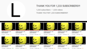 Anaconda, Dank, and Memes: THANK YOU FOR 1,233 SUBSCRIBERS!!!  1,233 subscribers 1,233 videos  THANK YOU FOR 1,233 SUBSCRIBERS!  0:20  0:10  10:00:01  2:20  0:56  0:10  THANK YOU FOR 1,233  SUBSCRIBERS!!  52 views . 1 day ago . 82%  THANK YOU FOR 1,232  SUBSCRIBERS!!  210 views . 3 days ago-93%  THANK YOU FOR 1,231  SUBSCRIBERS!!  167 views . 4 days ago . 92%  THANK YOU FOR 1,230  SUBSCRIBERS!!  120 views . 1 week ago-94%  THANK YOU FOR 1,229  SUBSCRIBERS!!!  THANK YOU FOR 1,228  SUBSCRIBERS!!!  131 views-1 week ago-93%  76 views . 1 week ago-77%  0:09  1:06:28  4:00  1:28  0:09  1:24  THANK YOU FOR 1,227  SUBSCRIBERS!!  114 views-2 weeks ago . 100%  THANK YOU FOR 1,226  SUBSCRIBERS!!  98 views . 3 weeks ago-88%  THANK YOU FOR 1,225  SUBSCRIBERS!!  142 views . 2 weeks ago . 91%  THANK YOU FOR 1,224  SUBSCRIBERS!!  171 views . 2 weeks ago-82%  THANK YOU FOR 1,223  SUBSCRIBERS!!!  THANK YOU FOR 1,222  SUBSCRIBERS!!!  80 views . 2 weeks ago . 100%  101 views . 3 weeks ago . 89% me irl by hibernatemcyt MORE MEMES