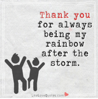 Ohh... love you.: Thank you  for always  being my  rainbow  after the  A storm  Like Love Quotes.com Ohh... love you.