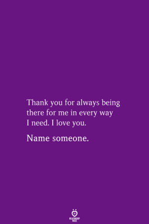 Love, I Love You, and Thank You: Thank you for always being  there for me in every way  I need. I love you  Name someone.  RELATIONSHIP  ES