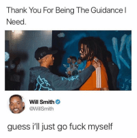 Memes, Will Smith, and Thank You: Thank You For Being The Guidancel  Need  Will Smith@  WillSmith  .  guess i'll just go fuck myself 😩😂