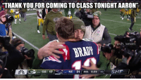 "Memes, Nfl, and Thank You: ""THANK YOU FOR COMING TO CLASS TONIGHT AARON  ONFL MEMES  3 GB 17  NE 31 4th 0:23 40 S"