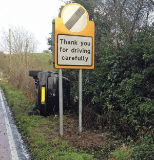 Ive never seen a more sarcastic sign board: Thank you  for driving  carefully Ive never seen a more sarcastic sign board