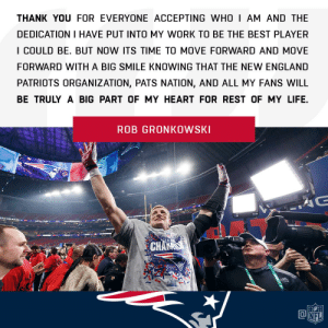 Legend. @RobGronkowski https://t.co/ag6JhUcO25: THANK YOU FOR EVERYONE ACCEPTING WHO I AM AND THE  DEDICATION I HAVE PUT INTO MY WORK TO BE THE BEST PLAYER  I COULD BE. BUT NOW ITS TIME TO MOVE FORWARD AND MOVE  FORWARD WITH A BIG SMILE KNOWING THAT THE NEW ENGLAND  PATRIOTS ORGANIZATION, PATS NATION, AND ALL MY FANS WILL  BE TRULY A BIG PART OF MY HEART FOR REST OF MY LIFE.  ROB GRONKOWSKI Legend. @RobGronkowski https://t.co/ag6JhUcO25