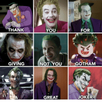 Thank you for giving not you Gotham a great joker: THANK  YOU  FOR  GIVING  NOT YOU  GOTHAM  GREAT  JOKER Thank you for giving not you Gotham a great joker
