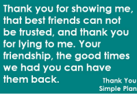 Friends, Love, and Thank You: Thank you for showing me,  hat besf friends can not  be frusfea, and thank you  for lying to me. Your  friendship, the good times  we had you can have  them back.  Thank You  Simple Plan Christ, I love Simple Plan