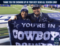 Dallas Cowboys, Memes, and Dallas Cowboys: THANK YOU FOR SHOWING UP IN YOUR BEST GEAR ALL SEASON LONG!  You REIN  PRO SHOP We looked great. We played great. And our future is bright!  Thanks for gearing up with us & cheering on the Dallas Cowboys all season long!