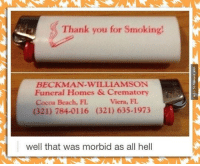 Memes, Smoking, and Beach: Thank you for Smoking!  BECKMAN WILLIAMSON  Funeral Homes & Crematory  Viera, FL  Cocoa Beach, FL  (321) 784-0116 (321) 635-1973  well that was morbid as all hell That Took An Unexpected Turn