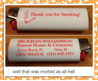 Smoking, Thank You, and Beach: Thank you for Smoking!  BECKMAN-WILLIAMSON  Funeral Homes & Crematory  Cocoa Beach, FL  (321) 784-0116 (321) 635-1973  Viera, FL  well that was morbid as all hell <p>That Took An Unexpected Turn.</p>