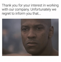 Regret, Thank You, and Dank Memes: Thank you for your interest in working  with our company. Unfortunately we  regret to inform you that.. USAJobs