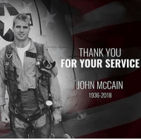 Memes, Thank You, and John McCain: THANK YOU  FOR YOUR SERVICE  JOHN MCCAIN  1936-2018 Merica.