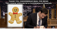 """<p><a href=""""https://www.youtube.com/watch?v=DVQNFEjnK3U&amp;list=PLykzf464sU9-IFE2ZBbUyfbi6_uNBQavD&amp;index=1"""" target=""""_blank"""">Gingerbread man's got a job!</a></p>: THANK YOU, GINGERBREAD MAN, FOR BEING  THE COOKIE VERSION OF A CHIPPENDALES DANCER <p><a href=""""https://www.youtube.com/watch?v=DVQNFEjnK3U&amp;list=PLykzf464sU9-IFE2ZBbUyfbi6_uNBQavD&amp;index=1"""" target=""""_blank"""">Gingerbread man's got a job!</a></p>"""